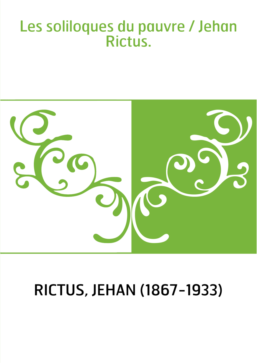 Les soliloques du pauvre / Jehan Rictus.