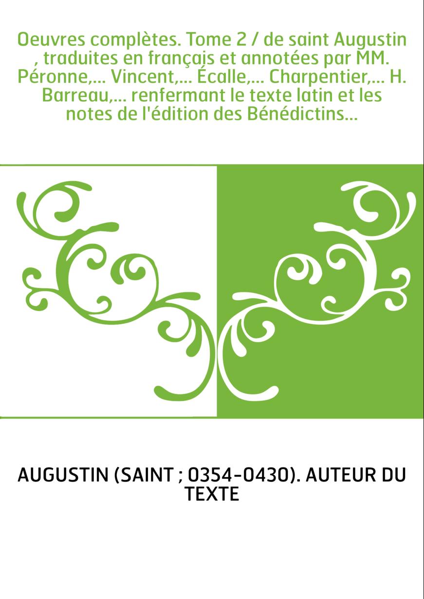 Oeuvres complètes. Tome 2 / de saint Augustin , traduites en français et annotées par MM. Péronne,... Vincent,... Écalle,... Cha