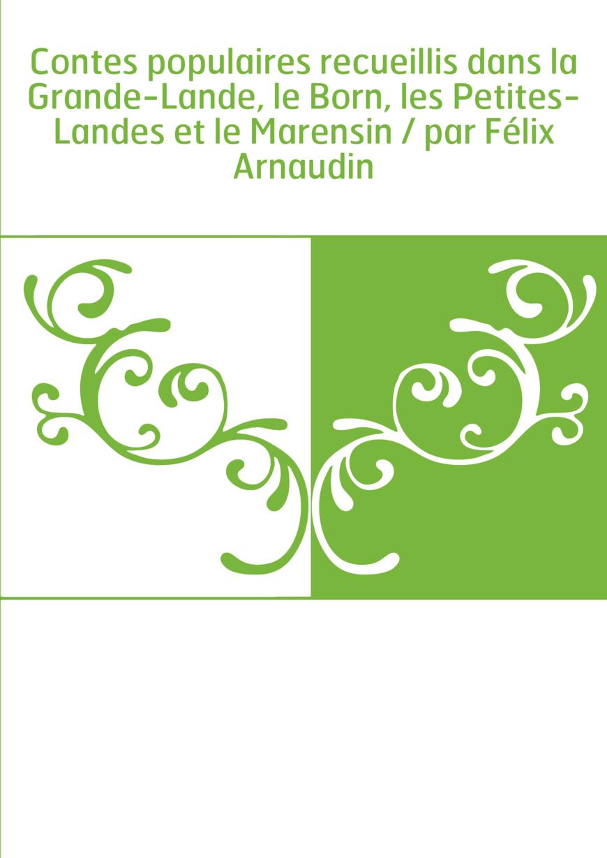 Contes populaires recueillis dans la Grande-Lande, le Born, les Petites-Landes et le Marensin / par Félix Arnaudin