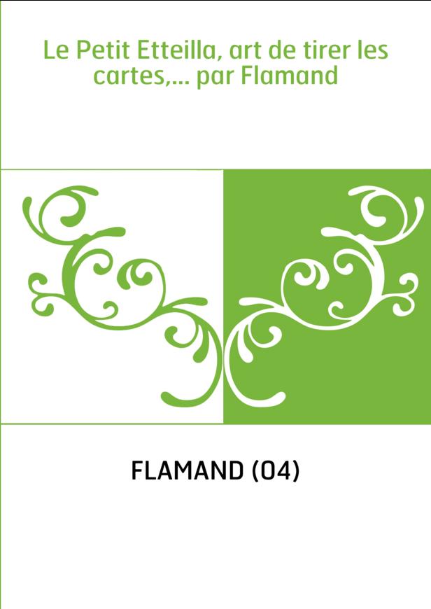 Le Petit Etteilla, art de tirer les cartes,... par Flamand