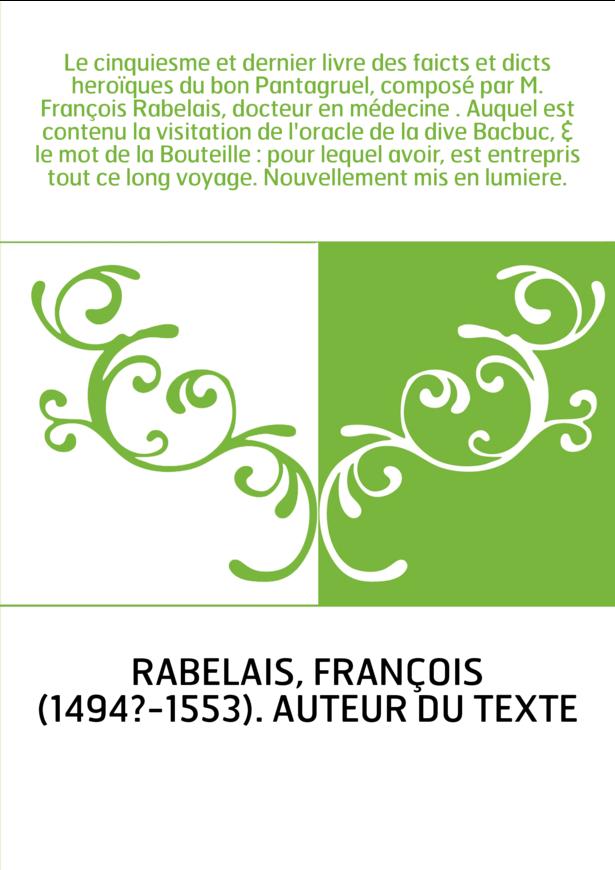 Le cinquiesme et dernier livre des faicts et dicts heroïques du bon Pantagruel, composé par M. François Rabelais, docteur en méd