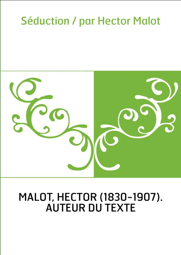 Séduction / par Hector Malot