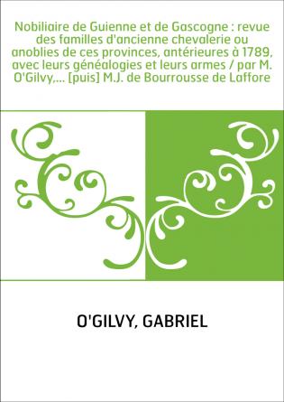 Nobiliaire de Guienne et de Gascogne...