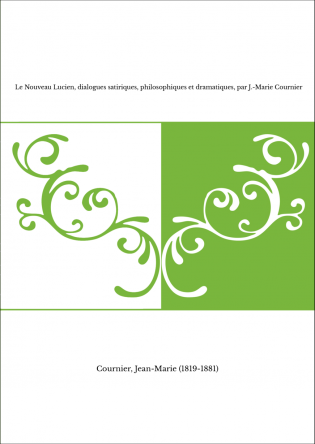 Le Nouveau Lucien, dialogues satiriques, philosophiques et dramatiques, par J.-Marie Cournier