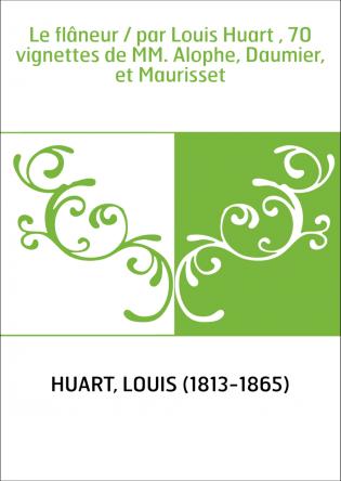 Le flâneur / par Louis Huart , 70...