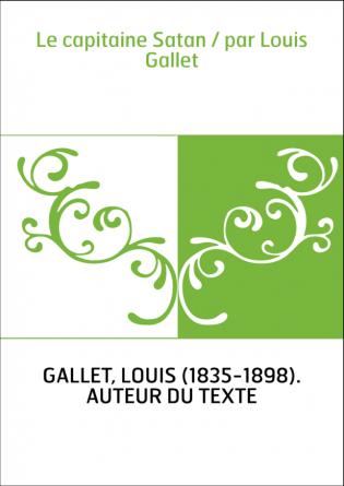 Le capitaine Satan / par Louis Gallet