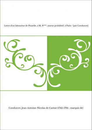 Lettre d'un laboureur de Picardie, à M. N***, auteur prohibitif, à Paris / [par Condorcet]