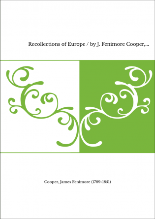 Recollections of Europe / by J. Fenimore Cooper,...