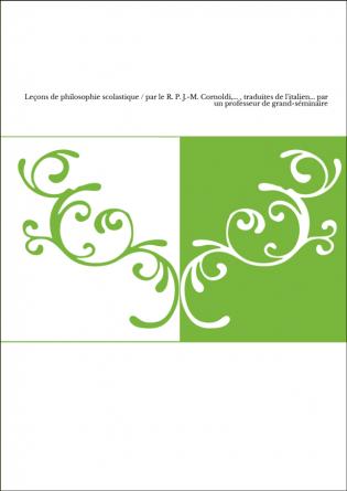 Leçons de philosophie scolastique / par le R. P. J.-M. Cornoldi,... , traduites de l'italien... par un professeur de grand-sémin