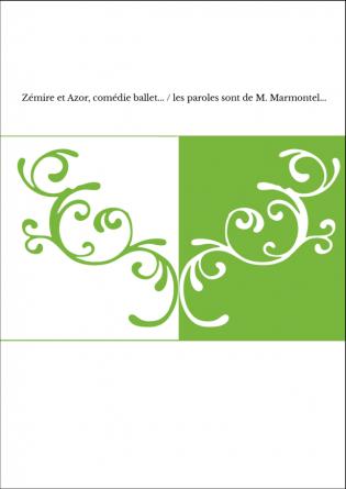 Zémire et Azor, comédie ballet... / les paroles sont de M. Marmontel...