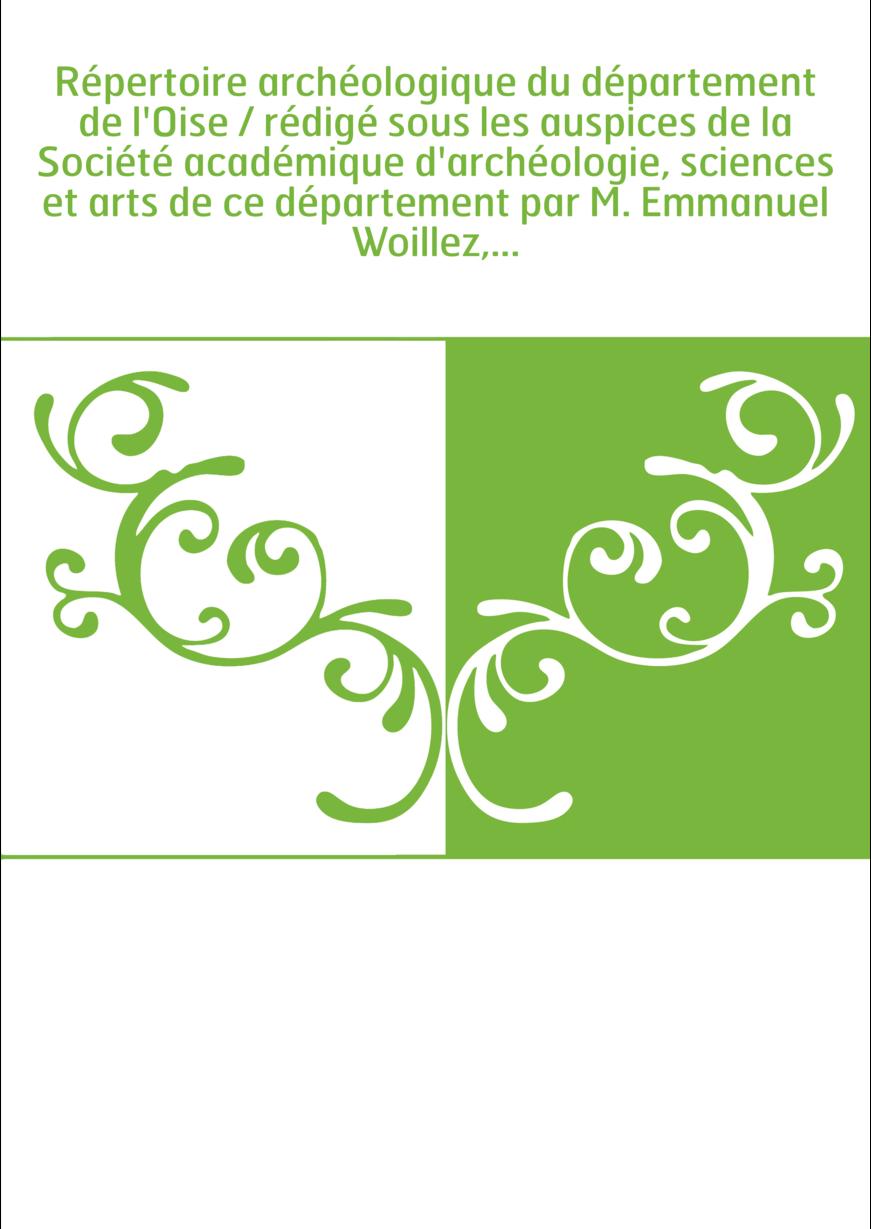 Répertoire archéologique du département de l'Oise / rédigé sous les auspices de la Société académique d'archéologie, sciences et