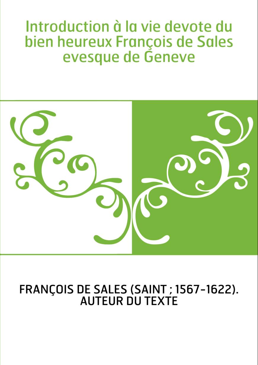 Introduction à la vie devote du bien heureux François de Sales evesque de Geneve