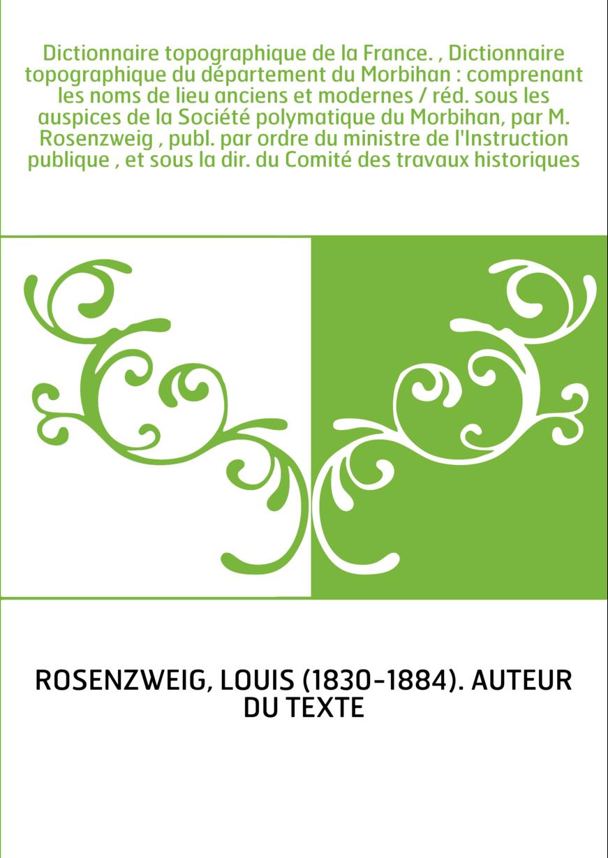 Dictionnaire topographique de la France. , Dictionnaire topographique du département du Morbihan : comprenant les noms de lieu a