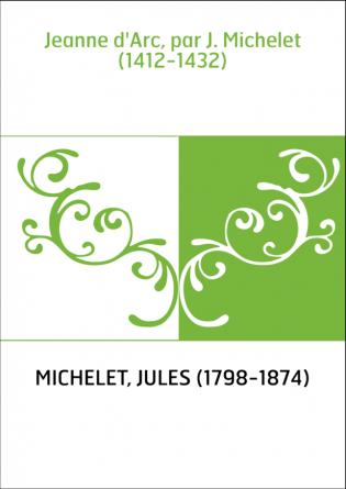 Jeanne d'Arc, par J. Michelet...