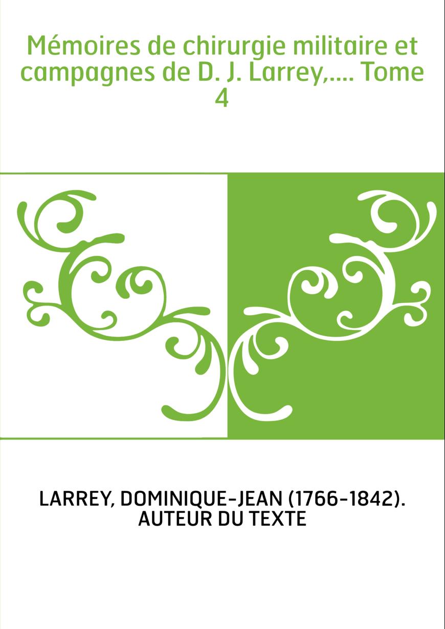 Mémoires de chirurgie militaire et campagnes de D. J. Larrey,.... Tome 4