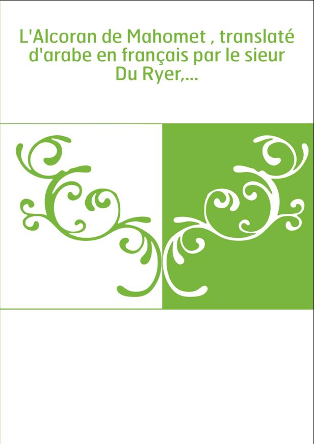 L'Alcoran de Mahomet , translaté d'arabe en français par le sieur Du Ryer,...