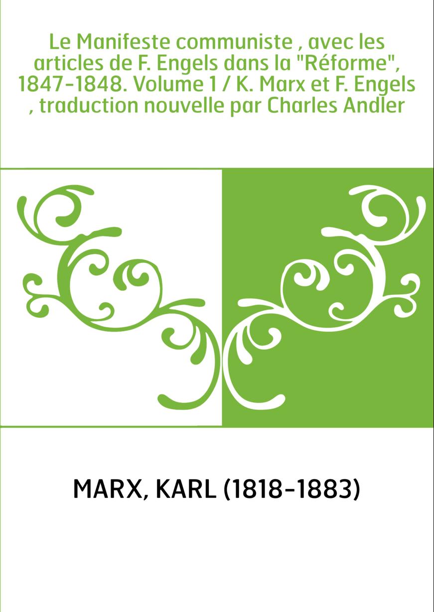 """Le Manifeste communiste , avec les articles de F. Engels dans la """"Réforme"""", 1847-1848. Volume 1 / K. Marx et F. Engels , traduct"""