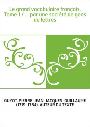 Le grand vocabulaire françois. Tome 1...