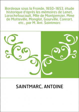 Bordeaux sous la Fronde, 1650-1653,...