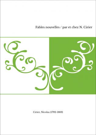 Fables nouvelles / par et chez N. Cirier
