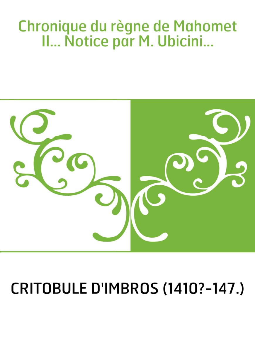 Chronique du règne de Mahomet II... Notice par M. Ubicini...