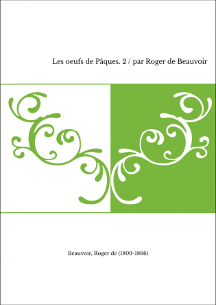 Les oeufs de Pâques. 2 / par Roger de Beauvoir