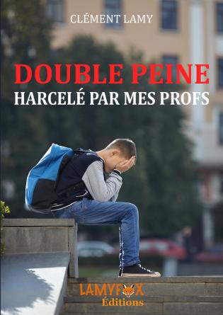 DOUBLE PEINE : Harcelé par mes profs