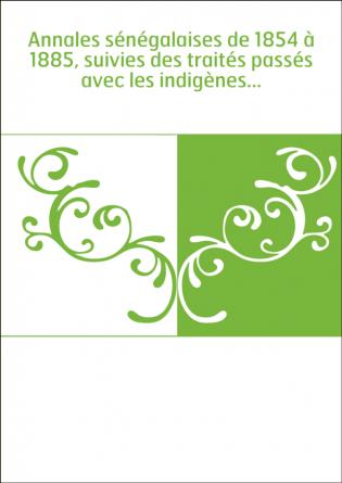 Annales sénégalaises de 1854 à 1885,...