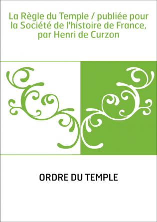 La Règle du Temple / publiée pour la...