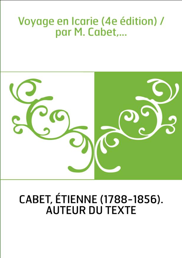 Voyage en Icarie (4e édition) / par M. Cabet,...