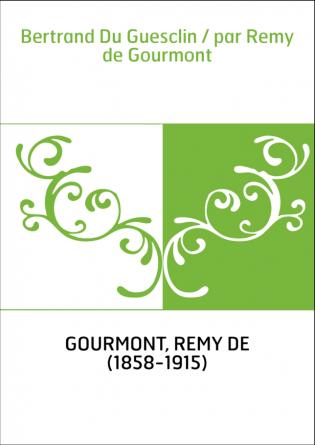Bertrand Du Guesclin / par Remy de...