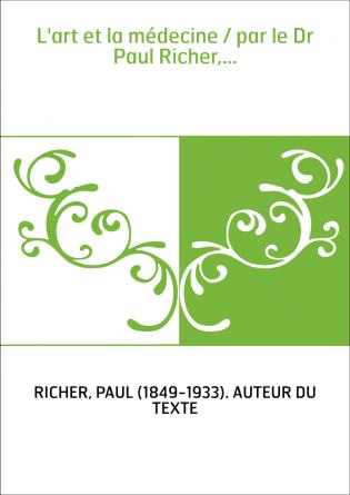 L'art et la médecine / par le Dr Paul...