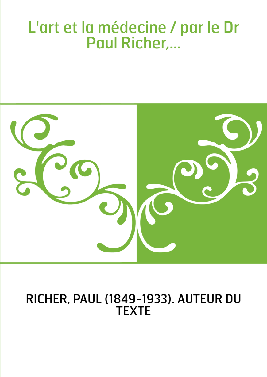 L'art et la médecine / par le Dr Paul Richer,...