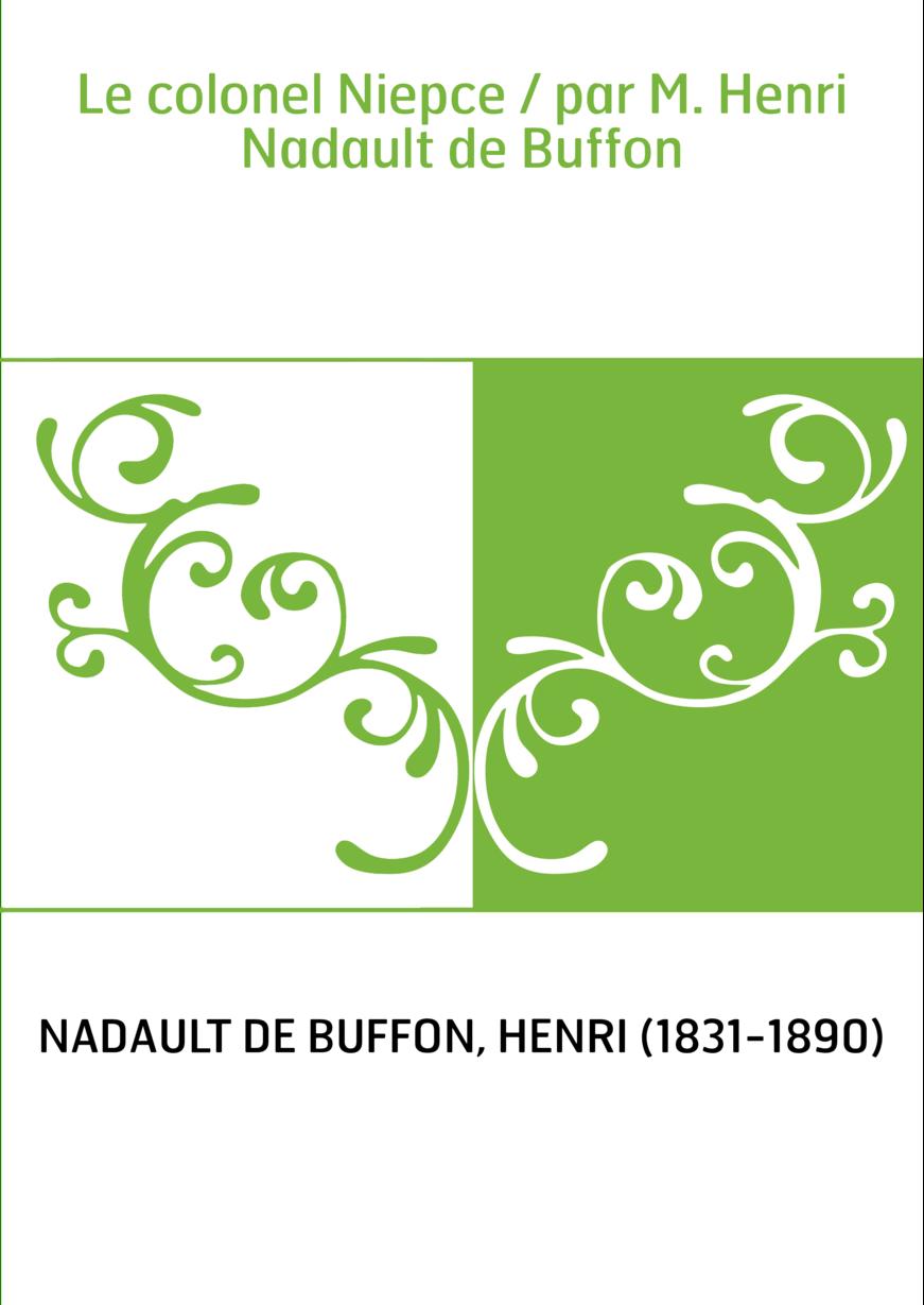Le colonel Niepce / par M. Henri Nadault de Buffon