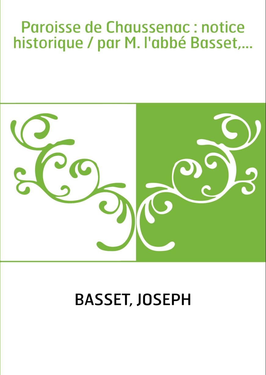 Paroisse de Chaussenac : notice historique / par M. l'abbé Basset,...