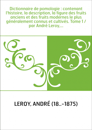 Dictionnaire de pomologie : contenant...