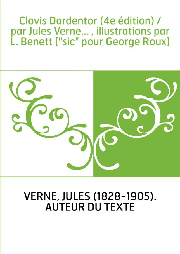 """Clovis Dardentor (4e édition) / par Jules Verne... , illustrations par L. Benett [""""sic"""" pour George Roux]"""