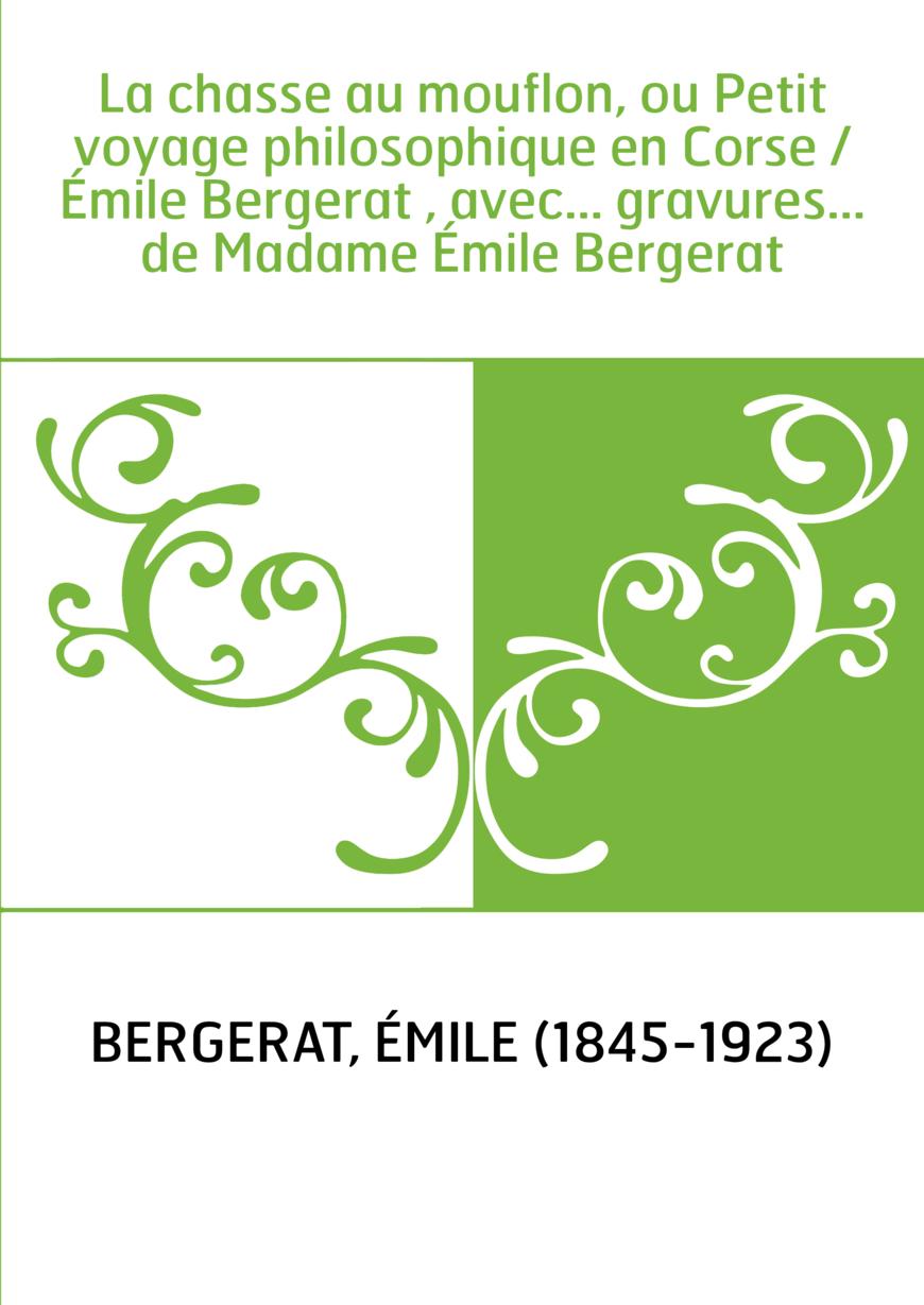 La chasse au mouflon, ou Petit voyage philosophique en Corse / Émile Bergerat , avec... gravures... de Madame Émile Bergerat