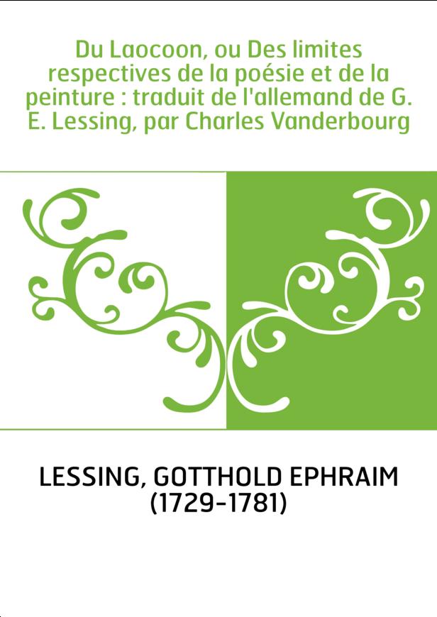 Du Laocoon, ou Des limites respectives de la poésie et de la peinture : traduit de l'allemand de G. E. Lessing, par Charles Vand