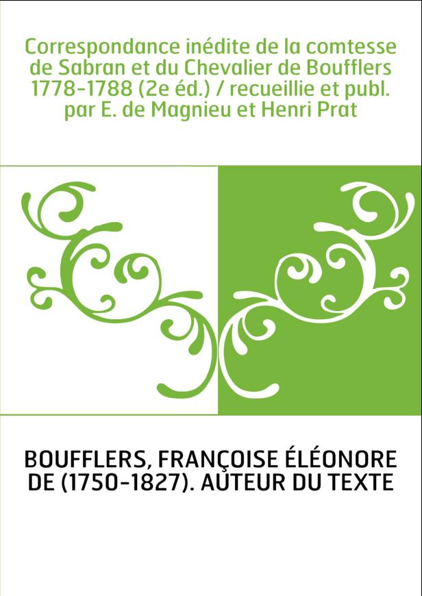 Correspondance inédite de la comtesse de Sabran et du Chevalier de Boufflers 1778-1788 (2e éd.) / recueillie et publ. par E. de