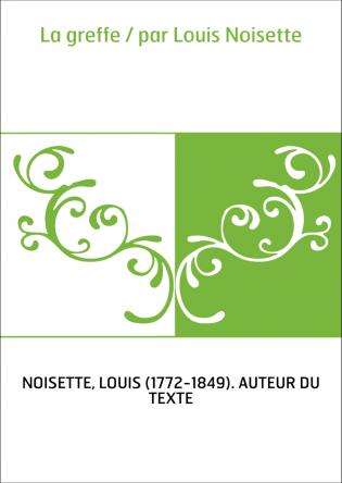 La greffe / par Louis Noisette