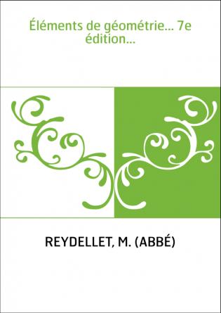 Éléments de géométrie... 7e édition...