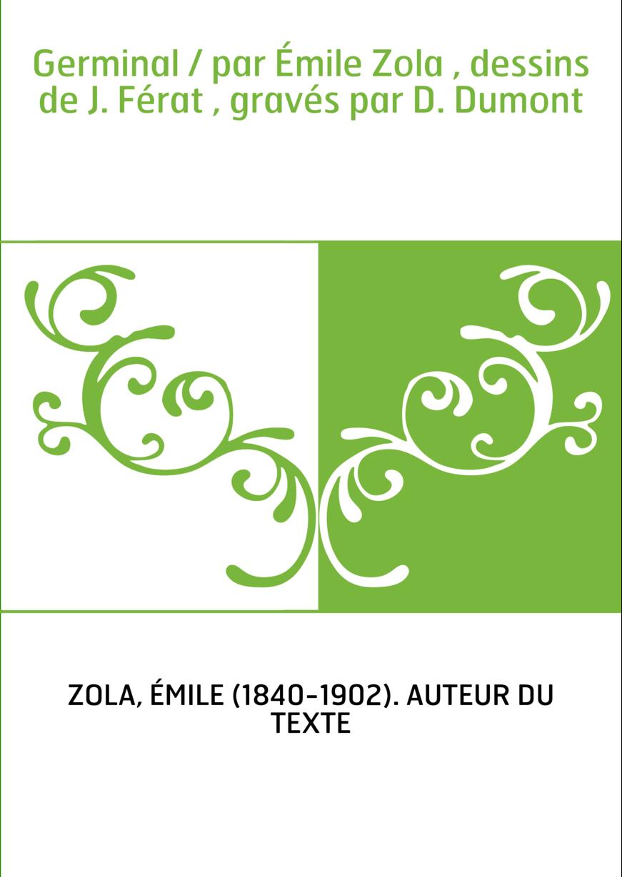 Germinal / par Émile Zola , dessins de J. Férat , gravés par D. Dumont