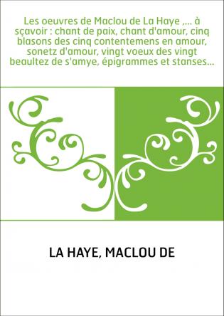 Les oeuvres de Maclou de La Haye ,......