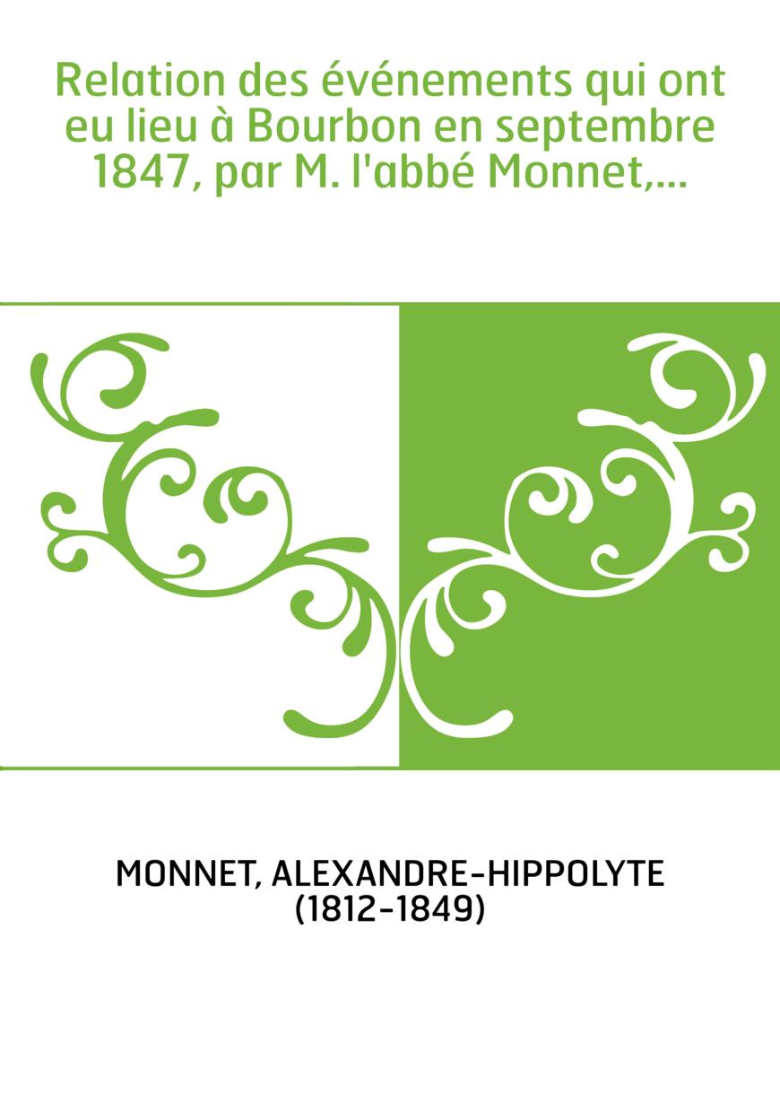 Relation des événements qui ont eu lieu à Bourbon en septembre 1847, par M. l'abbé Monnet,...