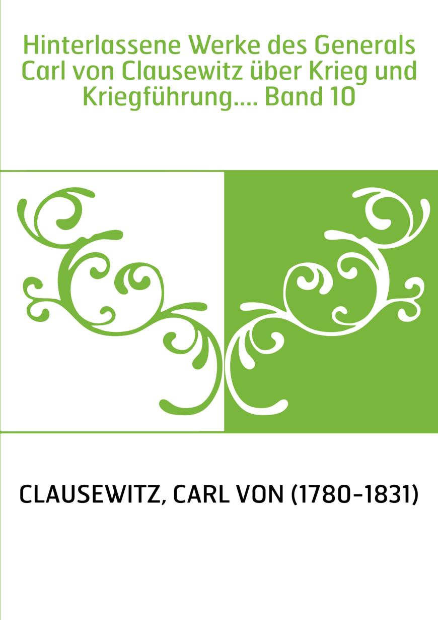 Hinterlassene Werke des Generals Carl von Clausewitz über Krieg und Kriegführung.... Band 10