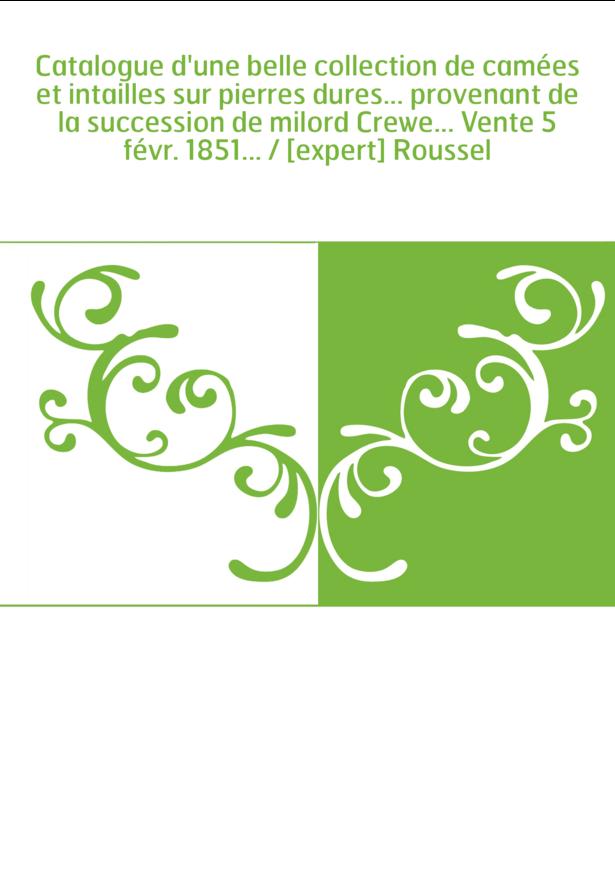 Catalogue d'une belle collection de camées et intailles sur pierres dures... provenant de la succession de milord Crewe... Vente