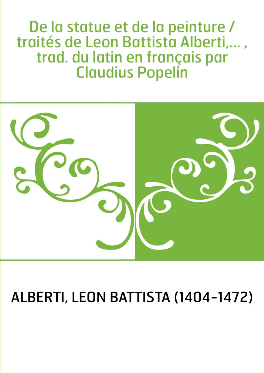 De la statue et de la peinture / traités de Leon Battista Alberti,... , trad. du latin en français par Claudius Popelin