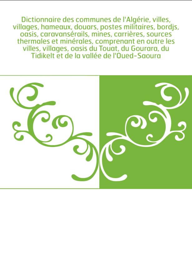 Dictionnaire des communes de l'Algérie, villes, villages, hameaux, douars, postes militaires, bordjs, oasis, caravansérails, min