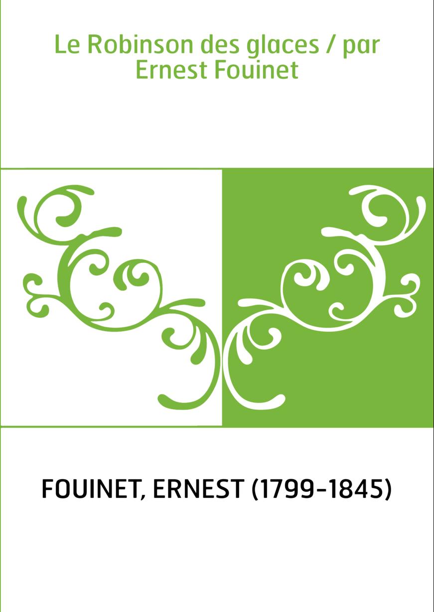 Le Robinson des glaces / par Ernest Fouinet
